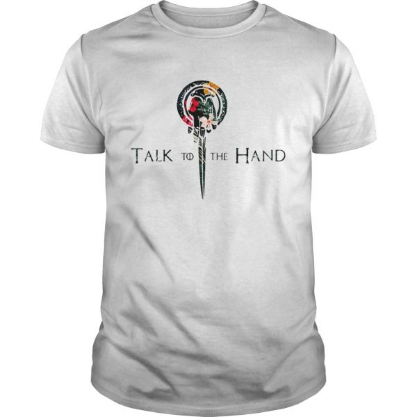 Hibiscus Hand of the King talk to the hand Game of Thrones Unisex shirt