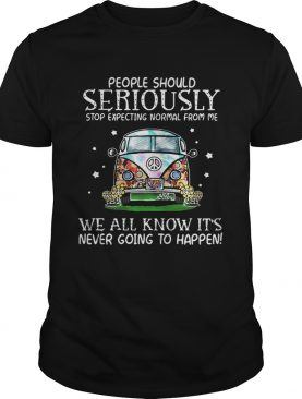 Hippie car people should seriously stop expecting normal from me we all know tshirt