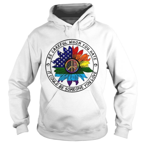 Hippie sunflower American flag be careful whom you rate it could be someone you love Hoodie shirt