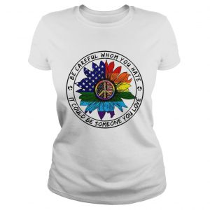 Hippie sunflower American flag be careful whom you rate it could be someone you love Ladies shirt