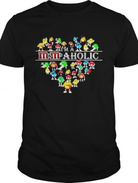 I'm a m and m's a holic tshirt