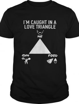 I'm caught in a love triangle me gym and food tshirt