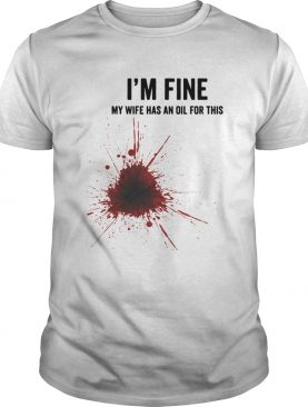 I'm fine my wife has an oil for this tshirt