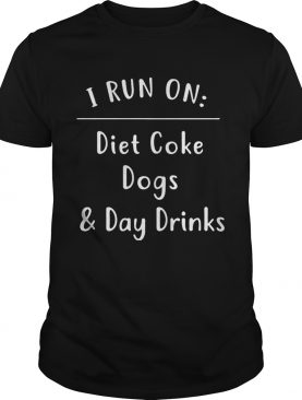 I Run On Diet Coke Dogs & Day Drinks TShirt