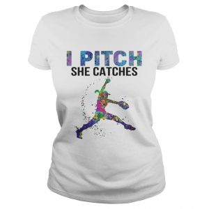 I pitch she catches Ladies shirt