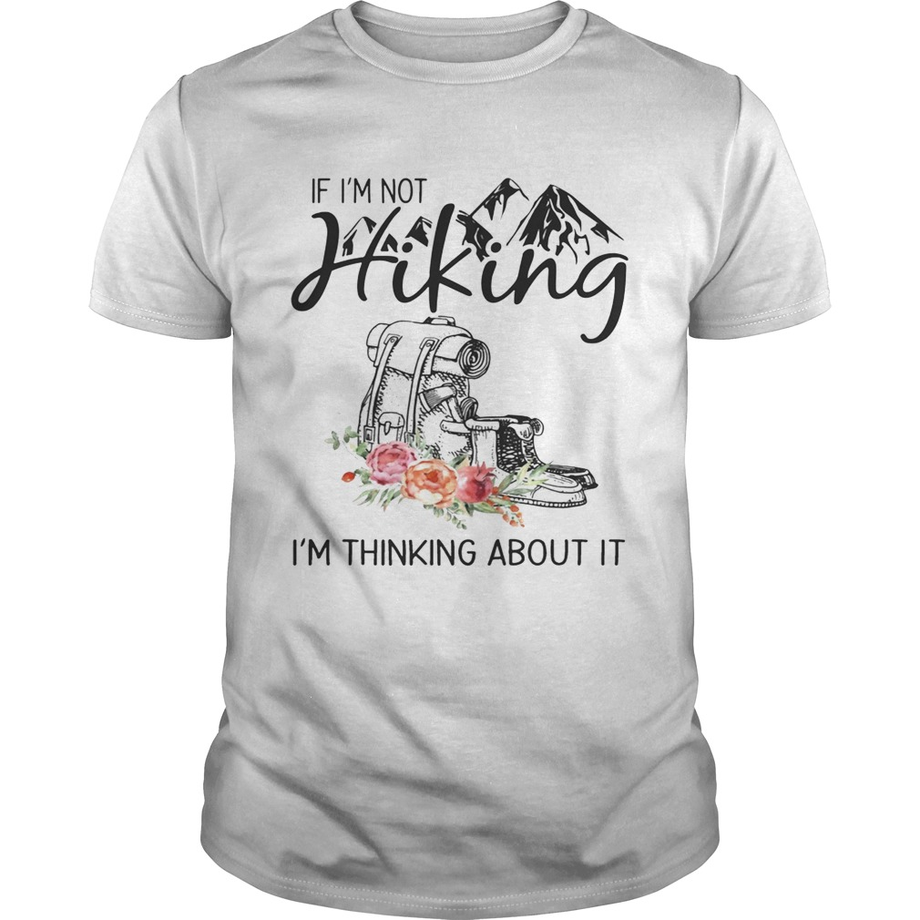 the best attitude 392e3 edb2a If I'm Not Hiking I'm Thinking About It TShirt