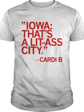 Iowa that's a lit ass city Cardi B tshirt