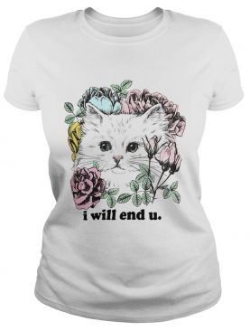 Kitten and rose I will end you tshirt
