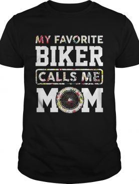 MY Favorite Biker Calls Me Mom TShirt