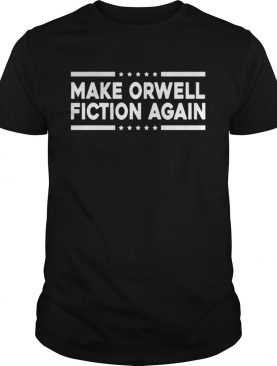 Make Orwell Fiction Again TShirt