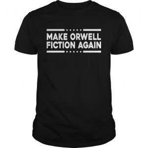 Make Orwell Fiction Again Unisex Shirt