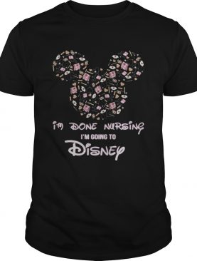 Mickey mouse I'm done Nursing I'm going to Disney tshirt