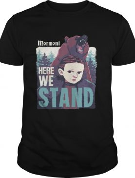 Mormont Here We Stand For Watching Game Of Thrones tshirt