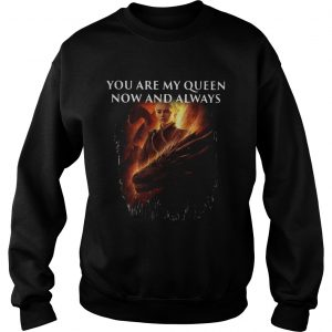 Mother of dragon you are my queen now and always Sweat shirt