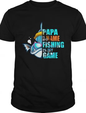 Papa Is My Name Fishing Is My Game T-shirt