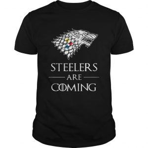 Pittsburgh Steelers are coming Game of Thrones Unisex shirt