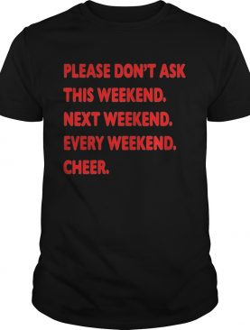 Please don't ask this weekend tshirt
