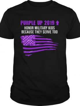 Purple Up 2019 Honor Military Kids Because They Serve Too Tshirt