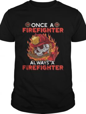 Skull once a firefighter always a firefighter tshirt