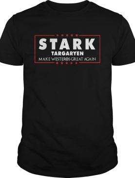 Stark Targaryen Make Westeros Great Again Tshirt