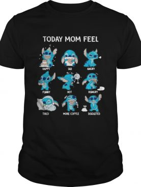 Stitch today mom feel happy sad angry funny hot hungry tshirt