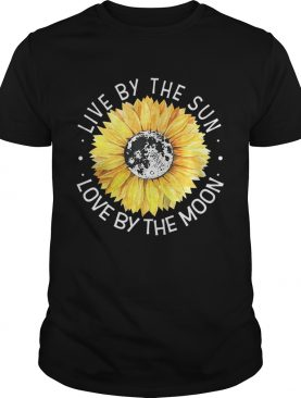 Sunflower Live By The Sun Love By The Moon TShirt
