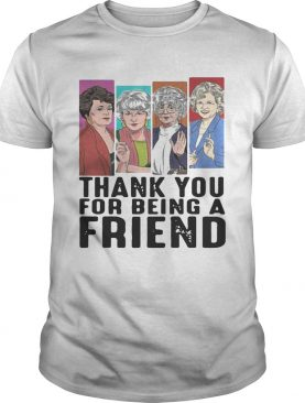Thank you for being a friend golden girls tshirt