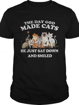 The Day God Made Cats he just sat down and smiled tshirt