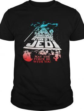 The Empire Strikes Back Return of the Jedi may the force be with you tshirt
