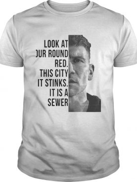 The Punisher look at our round red this city it stinks it is a sewer tshirt