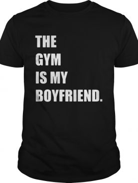 The gym is my boyfriend tshirt