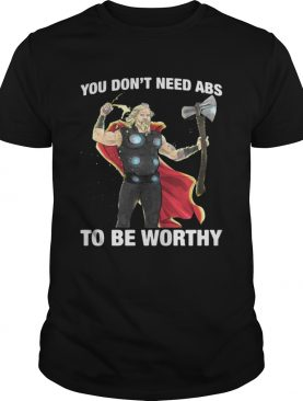 Thor you don't need ABS to be worthy tshirt