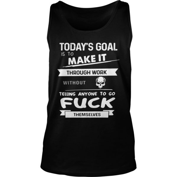 Today's goal is to make it through work without telling anyone to fuck themselves Tank Top shirt