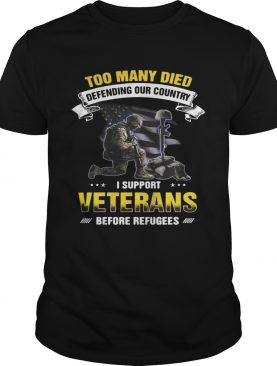 Too many died defending our country I support veterans before refugees tshirt