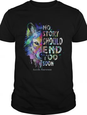Wolf no story should end too soon suicide awareness tshirt