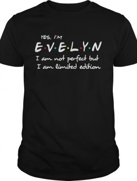 Yes I'm Evelyn I am not perfect but I am limited edition tshirt