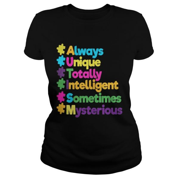 Autism always unique totally intelligent sometimes mysterious Ladies shirt
