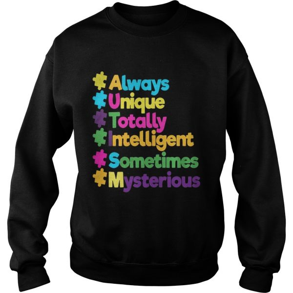 Autism always unique totally intelligent sometimes mysterious Sweat shirt