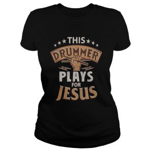 Awesome This drummer plays for jesus Ladies shirt