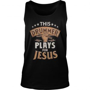 Awesome This drummer plays for jesus Tank Top shirt