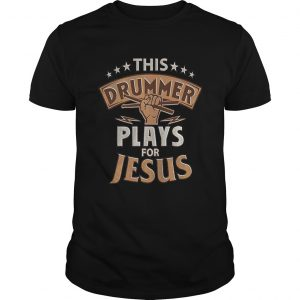Awesome This drummer plays for jesus Unisex shirt