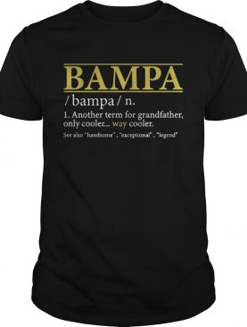 Bampa Another Term For Grandfather Only Cooler Way Cooler t-shirt