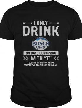 Busch Light I only drink on days beginning with T-shirt