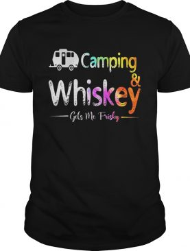Camping And Whiskey Gets Me Frisky T-Shirt