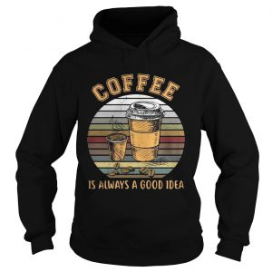 Coffee is always a good idea sunset Hoodie shirt