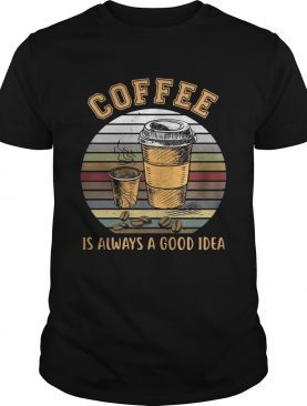 Coffee is always a good idea sunset t-shirt