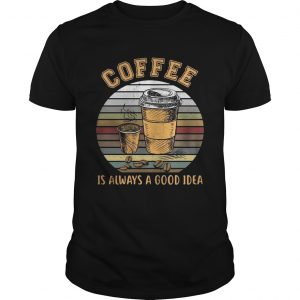 Coffee is always a good idea sunset Unisex shirt