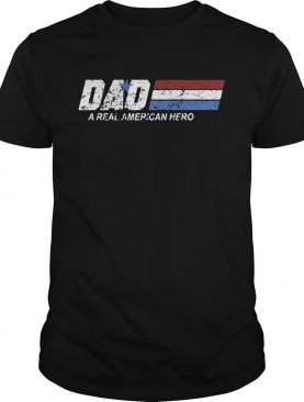 Dad a real American hero t-shirt