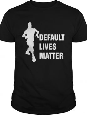 Default Lives Matter Fortnight t-shirt