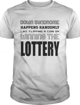 Down syndrome happens randomly like flipping a coin of winning the lottery t-shirt